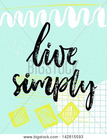 Live simply. Inspiration quote. Vector black calligraphy on pastel blue background with yellow and white hand drawn strokes and squared paper.