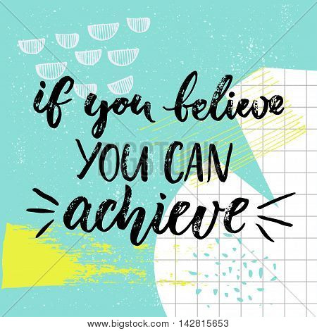 If you can believe, you can achieve. Motivation saying, brush calligraphy on blue background with hand drawn strokes and squared paper. Positive vector quote