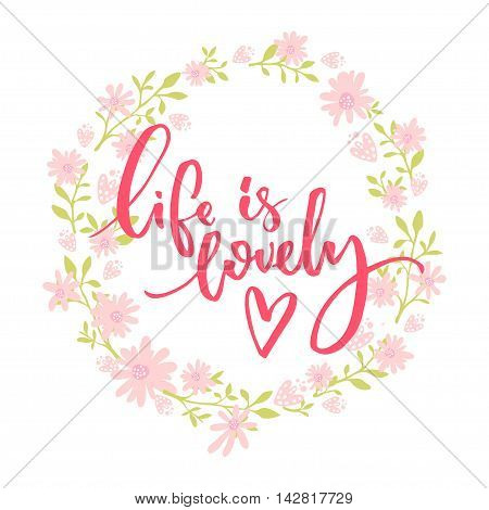 Life is lovely. Whimsical quote, brush lettering at pink and green floral wreath.