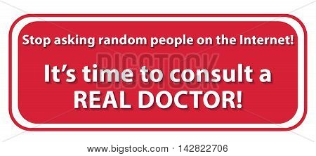 Ask a doctor. Stop searching on internet  - red medical label