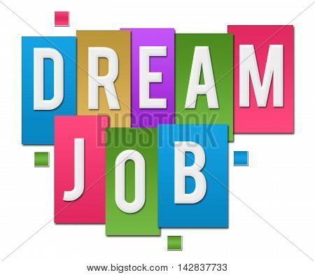 Dream job text alphabets written over colorful background.
