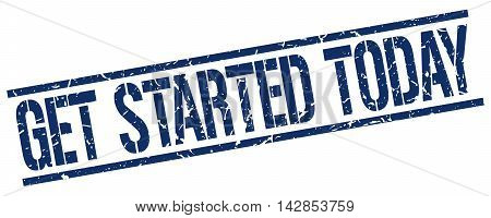 get started today stamp. blue grunge square isolated sign