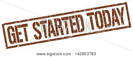 get started today stamp. brown grunge square isolated sign