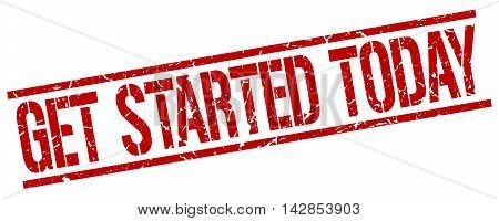 get started today stamp. red grunge square isolated sign