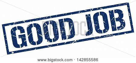 good job stamp. blue grunge square isolated sign