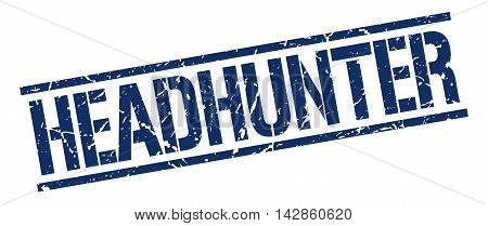 headhunter stamp. blue grunge square isolated sign