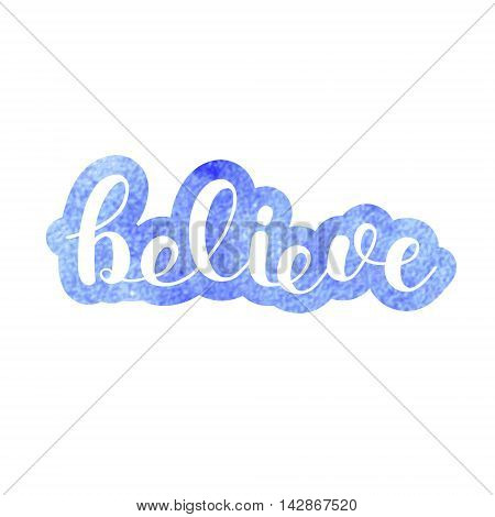 Believe. Brush hand lettering. Inspiring quote. Motivating modern calligraphy. Can be used for photo overlays, posters, holiday clothes, cards and more.