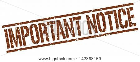 important notice stamp. brown grunge square isolated sign