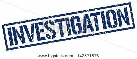 investigation stamp. blue grunge square isolated sign