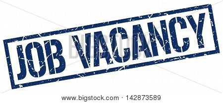 job vacancy stamp. blue grunge square isolated sign