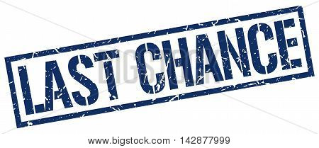 last chance stamp. blue grunge square isolated sign