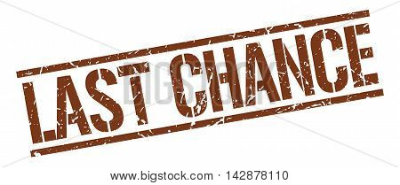 last chance stamp. brown grunge square isolated sign