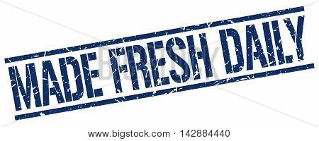 made fresh daily stamp. blue grunge square isolated sign