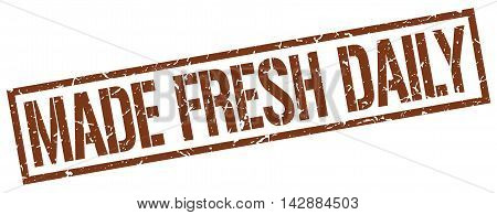 made fresh daily stamp. brown grunge square isolated sign
