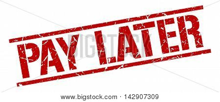pay later stamp. red grunge square isolated sign