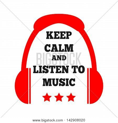 Simple poster with the image of headphones stars and text Keep calm and listen to music. Red black.