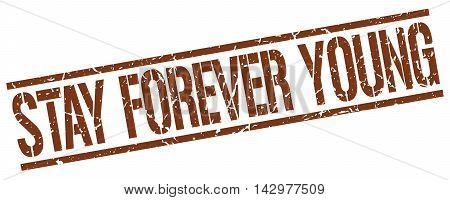stay forever young stamp. brown grunge square isolated sign