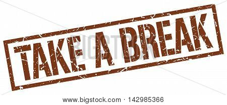 take a break stamp. brown grunge square isolated sign