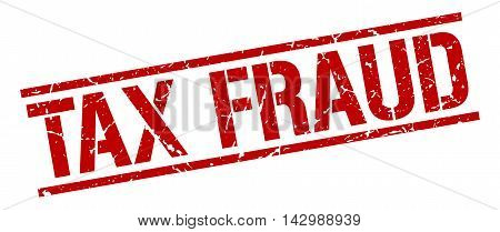 tax fraud stamp. red grunge square isolated sign