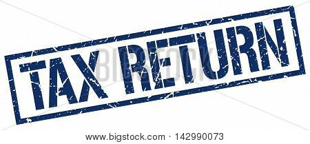 tax return stamp. blue grunge square isolated sign