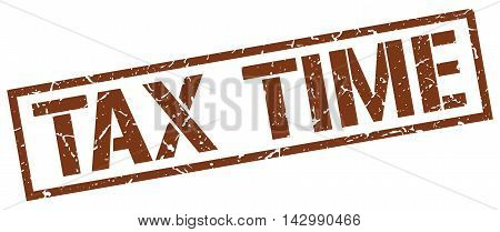 tax time stamp. brown grunge square isolated sign