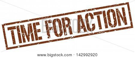 time for action stamp. brown grunge square isolated sign