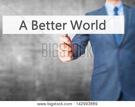 A Better World - Business Man Showing Sign