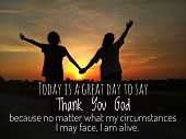 Inspirational Motivational Quote - Today Is A Great Day To Say Thank You God, Because No Matter What poster