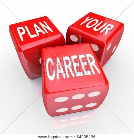 Plan Your Career words on three red dice to illustrate risking it all to compete for greater opportunity in your job or work position