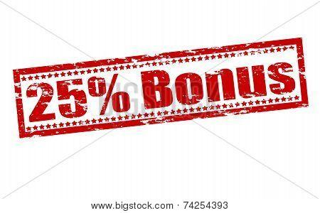 Twenty Five Percent Bonus