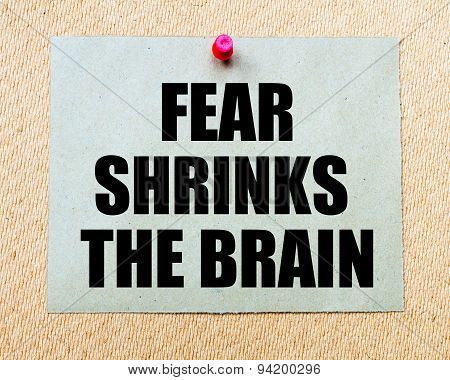 Fear Shrinks The Brain Written On Paper Note