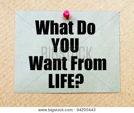 What Do You Want From Life? Written On Paper Note