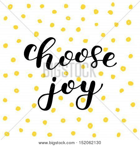 Choose joy. Brush hand lettering. Inspiring quote. Motivating modern calligraphy. Can be used for photo overlays, posters, holiday clothes, cards and more.