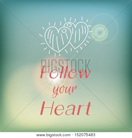 Motivation card or poster with bright blue sky and flare, pink lettering and white doodle - Follow your heart.