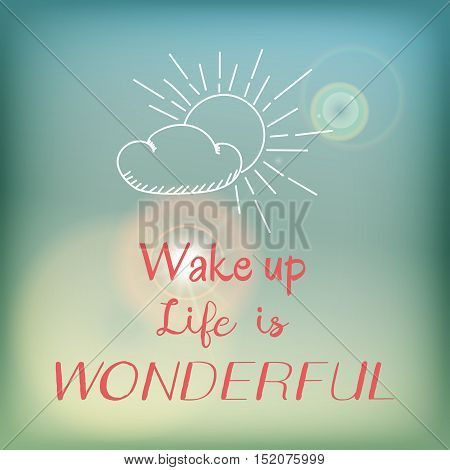 Motivation card or poster with bright blue sky and flare, pink lettering and white doodle - Wake up. Life is wonderful.