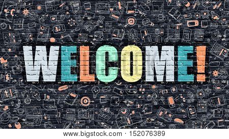 Welcome - Multicolor Concept on Dark Brick Wall Background with Doodle Icons Around. Modern Illustration with Elements of Doodle Design Style. Welcome on Dark Wall. Welcome Concept. Welcome.