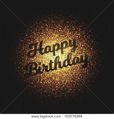 Happy Birthday greeting card. Bright golden shimmer glowing round particles vector background. Scatter shine tinsel light explosion effect.  Lettering and calligraphy artwork illustration