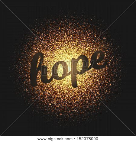 Hope. Bright golden shimmer glowing round particles vector background. Scatter shine tinsel light explosion effect.  Lettering and calligraphy artwork illustration