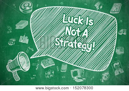 Luck Is Not A Strategy on Speech Bubble. Cartoon Illustration of Yelling Bullhorn. Advertising Concept.