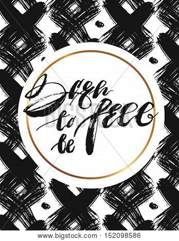 Hand drawn vector abstract etnic tribal brush textured card template with handdrawn modern ink lettering phase Born to be free in round gold frame.
