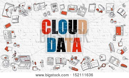 Cloud Data Concept. Cloud Data Drawn on White Wall. Cloud Data in Multicolor. Modern Style Illustration. Doodle Design Style of Cloud Data.  Line Style Illustration. White Brick Wall.
