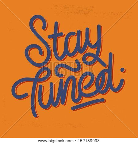 Stay Tuned Vintage Lettering On A Distressed Background. Script. Handmade Custom Inscription For Different Goals. Vector Image.