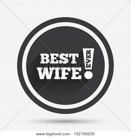 Best wife ever sign icon. Award symbol. Exclamation mark. Circle flat button with shadow and border. Vector