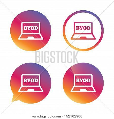 BYOD sign icon. Bring your own device symbol. Laptop icon. Gradient buttons with flat icon. Speech bubble sign. Vector