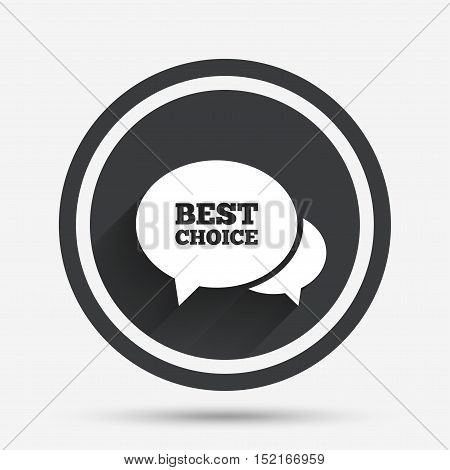 Speech bubble best choice sign icon. Special offer symbol. Circle flat button with shadow and border. Vector