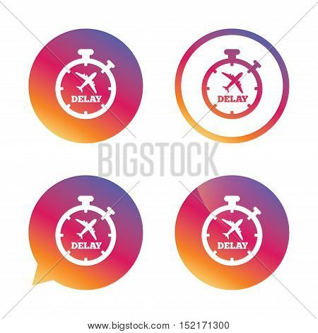 Delayed flight sign icon. Airport delay timer symbol. Airplane icon. Gradient buttons with flat icon. Speech bubble sign. Vector