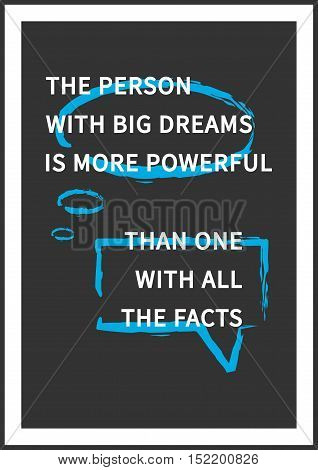 The person with big dreams is more powerful than one with all the facts. Inspirational motivational words. Vector typography concept design illustration. A4 size ready to print.