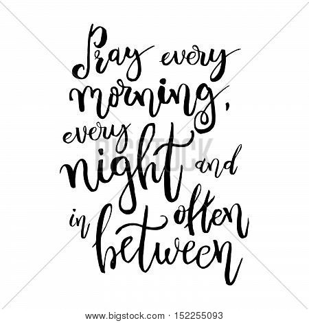 Pray Every Morning, Every Night And Often In Between - Vector Inspirational Quote. Design Element Fo