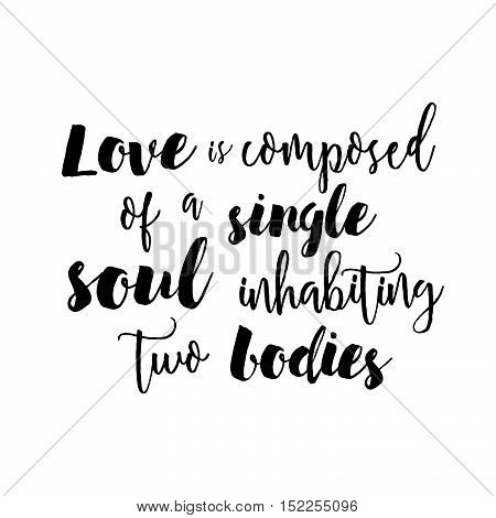 Love Is Composed Of A Single Soul Inhabiting Two Bodies - Inspirational Quote Handwritten With Black