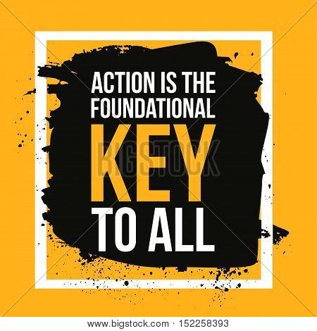 Action is the foundational key to all. Motivation poster, quote background, print illustration for wall